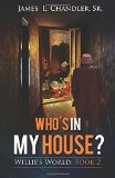 Who's in My House?: One Monday Morning in the Life of Deacon Willie A.P. Lester Jr. (Willie'...