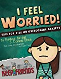 I Feel Worried! Tips for Kids on Overcoming Anxiety (How to Make & Keep Friends Workbooks) (...
