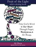 Fruit of the Light Adult Coloring Book: Hide God's Word in Your Heart Through Prayer, Medita...
