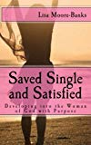 Saved Single and Satisfied: Developing into the Woman of God with Purpose