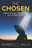 The Chosen: Signs & Wonders Experienced by a Prophet of God