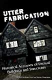 Utter Fabrication: Historical Accounts of Unusual Buildings and Structures (Mad Scientist Jo...
