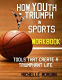 How YOUth Triumph in Sports: Tools That Create a Triumphant Life Workbook