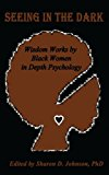 Seeing in the Dark: Wisdom Works by Black Women in Depth Psychology