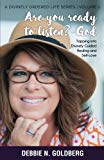 Are you ready to listen? --God: Tapping into Divinely Guided Healing and Self Love (Volume 1)