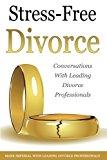 Stress Free Divorce: Leading Divorce Professionals Speak