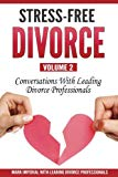 Stress-Free Divorce Volume 02: Conversations With Leading Divorce Professionals (Stress-Free...