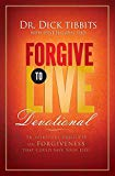 Forgive to Live Devotional: 56 Spiritual Insights on Forgiveness That Can Save Your Life