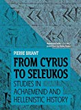 From Cyrus to Seleukos: Studies in Achaemenid and Hellenistic History (Ancient Iran Series)