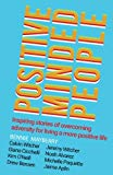 Positive Minded People: Inspiring stories of overcoming adversity for living a more positive...