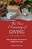The True Meaning of Giving: Daily December Devotions to Delight Your Soul