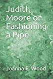 Judith Moore or Fashioning a Pipe