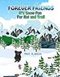 FOREVER FRIENDS: It's Snow Fun For Rat and Troll: Fun Rhyming Bedtime Story/Picture Book/Beg...