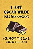 I Love Oscar Wilde More Than Chocolate (Or About The Same, Which Is A Lot!): Oscar Wilde Des...