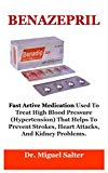 BENAZEPRIL: Fast Active Medication Used To Treat High Blood Pressure (Hypertension) That Hel...