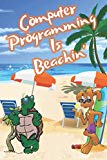 Computer Programming Is Beachin': Beach Sand And Sun Themed Composition Notebook Journal for...