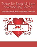 Thanks For Being My Love Valentine Day Journal: Personal Diary for Wives ~ Girlfriends ~ Par...