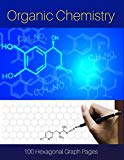 Organic Chemistry: Organic Chemistry: Hexagonal Graph Paper Notebook, 100 pages (Useful Hexa...