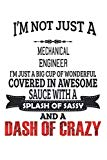 I'm Not Just A Mechanical Engineer I'm Just A Big Cup Of Wonderful Covered In Awesome Sauce ...