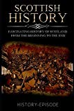 Scottish History: Fascinating History of Scotland From the Beginning to the End (Fascinating...