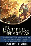 Battle of Thermopylae: Fascinating History About the Battle Between the Spartans and Persian...
