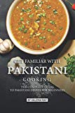 Get Familiar with Pakistani Cooking: The Complete Guide to Pakistani Dishes for Beginners