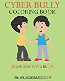 CYBER BULLY COLORING BOOK: Be a Buddy Not a Bully