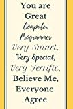 You are Great Computer Programmer Very Smart Very Special Very Terrific  Believe Me, Everyon...