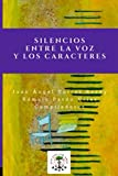 Silencios entre la voz y los caracteres: Antología poética (Poesía) (Spanish Edition)