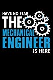 Have No Fear the Mechanical Engineer is Here: Funny Journal and Notebook for Boys Girls Men ...