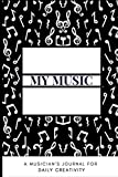 My Music A Musician's Journal For Daily Creativity
