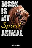 Bison Is My Spirit Animal Journal: Cute Design For Bison Lovers Journal - Notebook - Diary -...