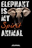 Elephant Is My Spirit Animal Journal: Cute Design For Elephan Lovers Journal - Notebook - Di...