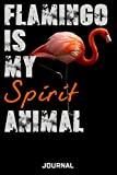 Flamingo Is My Spirit Animal Journal: Cute Design For Flamingo Lovers Journal - Notebook - D...
