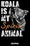 Koala Is My Spirit Animal Journal: Cute Design For Koala Lovers Journal - Notebook - Diary -...