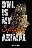 Owl Is My Spirit Animal Journal: Cute Design For Owl Lovers Journal - Notebook - Diary - 6 x...