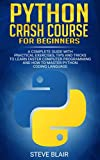 Python Crash Course for Beginners: A Complete Guide with Practical Exercises, Tips and Trick...