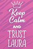 Keep Calm And Trust Laura: Funny Loving Friendship Appreciation Journal and Notebook for Fri...