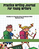 Practice Writing Journal For Young Writers: Grades K-2 Handwriting Notebook With Dashed Lines
