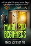 Magic for Beginners: A Charity Anthology for Kids