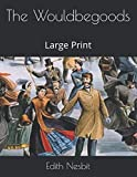 The Wouldbegoods: Large Print