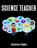 Science Teacher 2020 Weekly Planner: A 52-Week Calendar For Educators (Biology, Chemistry, L...