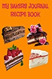 My Bakers Journal Recipe Book: Recipe and Cake Decorating Notebook For Bakers - 104 pages