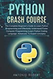 Python Crash Course: The Complete Beginner's Guide to Learn Python Programming and Effective...