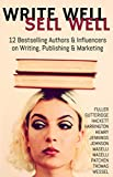 Write Well Sell Well: 12 Bestselling Authors & Influencers on Writing, Publishing & Marketing