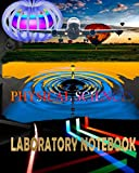 Physical  Sciences Laboratory Notebook: Physics Laboratory Notebook for Science Student / Re...
