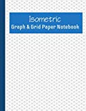 Isometric Graph And Dot Grid Paper Notebook: Unique 2-in-1 Blank Equilateral Triangles And D...