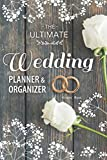 The Ultimate Wedding Planner & Organizer: Your Complete Step-by-Step Guide to Organizing and...