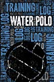 Water Polo Training Log and Diary: Water Polo Training Journal and Book For Player and Coach...