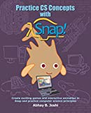 Practice CS Concepts with Snap: Create exciting games and animation in Snap and practice Com...